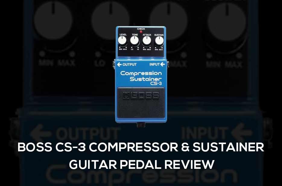 Boss CS-3 Compressor & Sustainer Guitar Pedal Review 2019