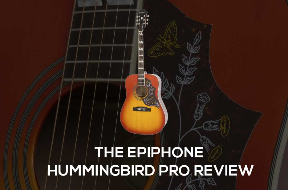 The Epiphone Hummingbird Pro Review 2019