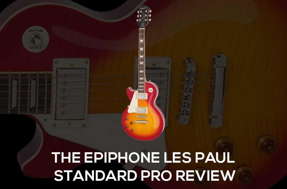 The Epiphone Les Paul Standard Pro Review 2019